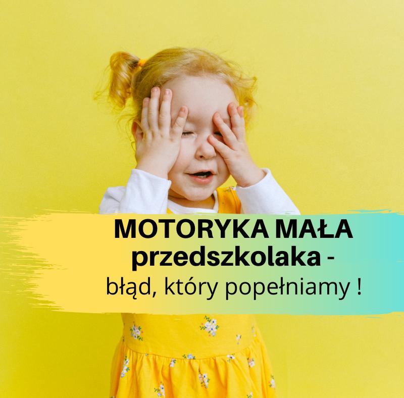 Motoryka mała przedszkolaka – ogromny błąd, który popełniamy !
